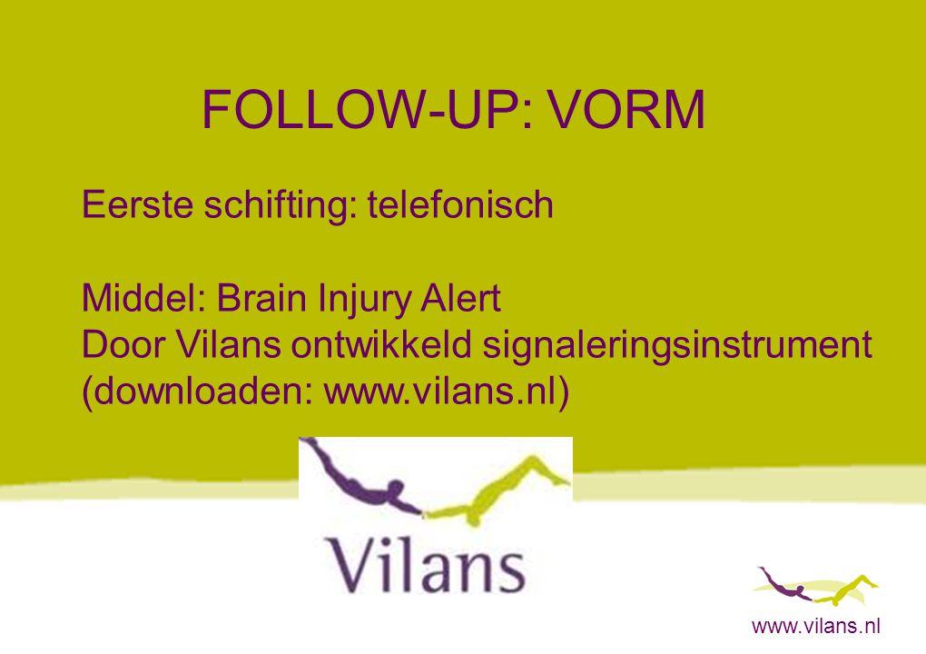 www.vilans.nl FOLLOW-UP: VORM Eerste schifting: telefonisch Middel: Brain Injury Alert Door Vilans ontwikkeld signaleringsinstrument (downloaden: www.