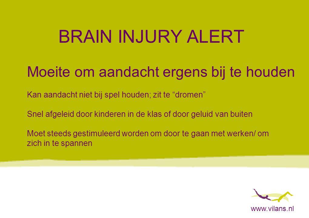 """www.vilans.nl BRAIN INJURY ALERT Moeite om aandacht ergens bij te houden Kan aandacht niet bij spel houden; zit te """"dromen"""" Snel afgeleid door kindere"""