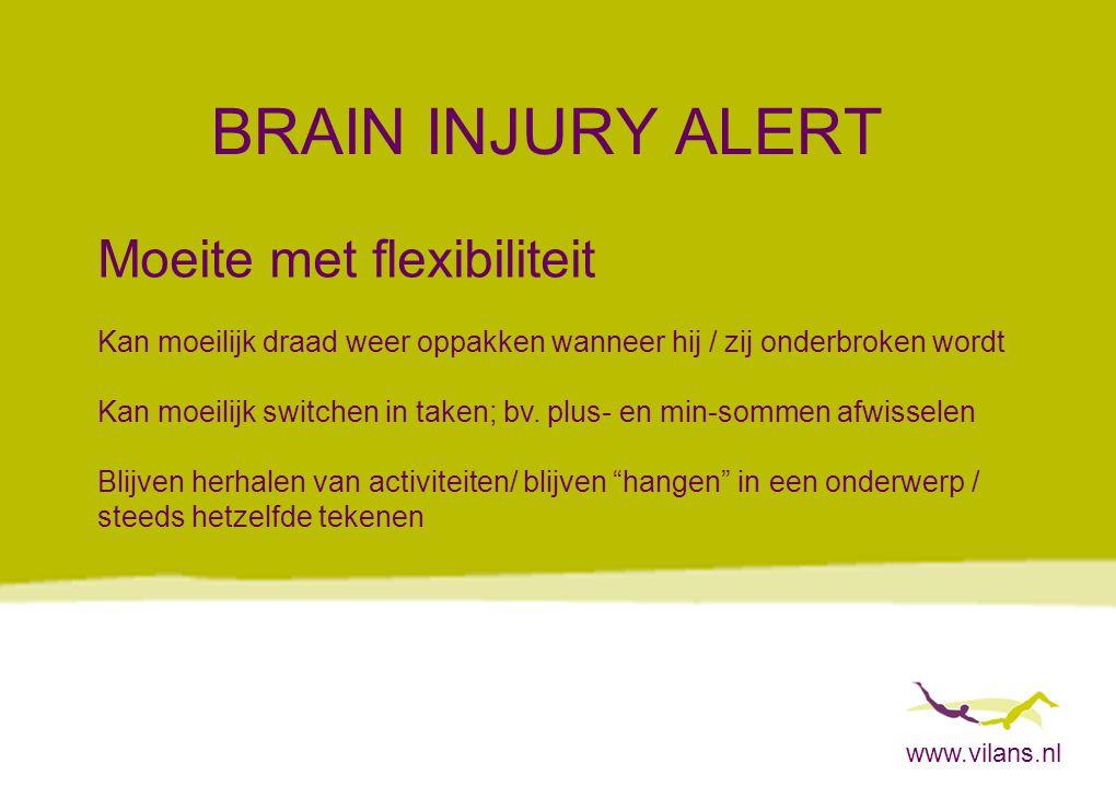 www.vilans.nl BRAIN INJURY ALERT Moeite met flexibiliteit Kan moeilijk draad weer oppakken wanneer hij / zij onderbroken wordt Kan moeilijk switchen i