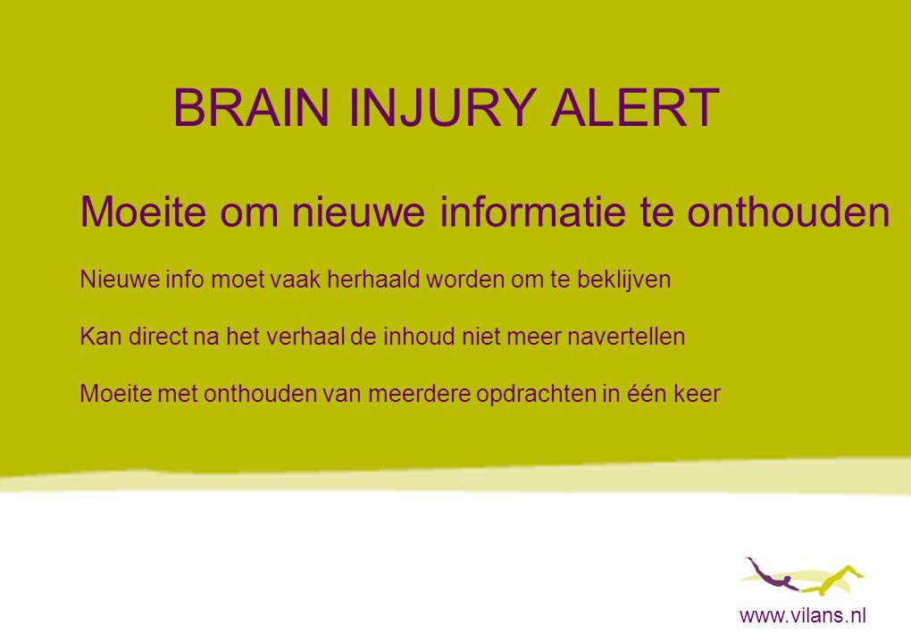 www.vilans.nl BRAIN INJURY ALERT Moeite om nieuwe informatie te onthouden Nieuwe info moet vaak herhaald worden om te beklijven Kan direct na het verh