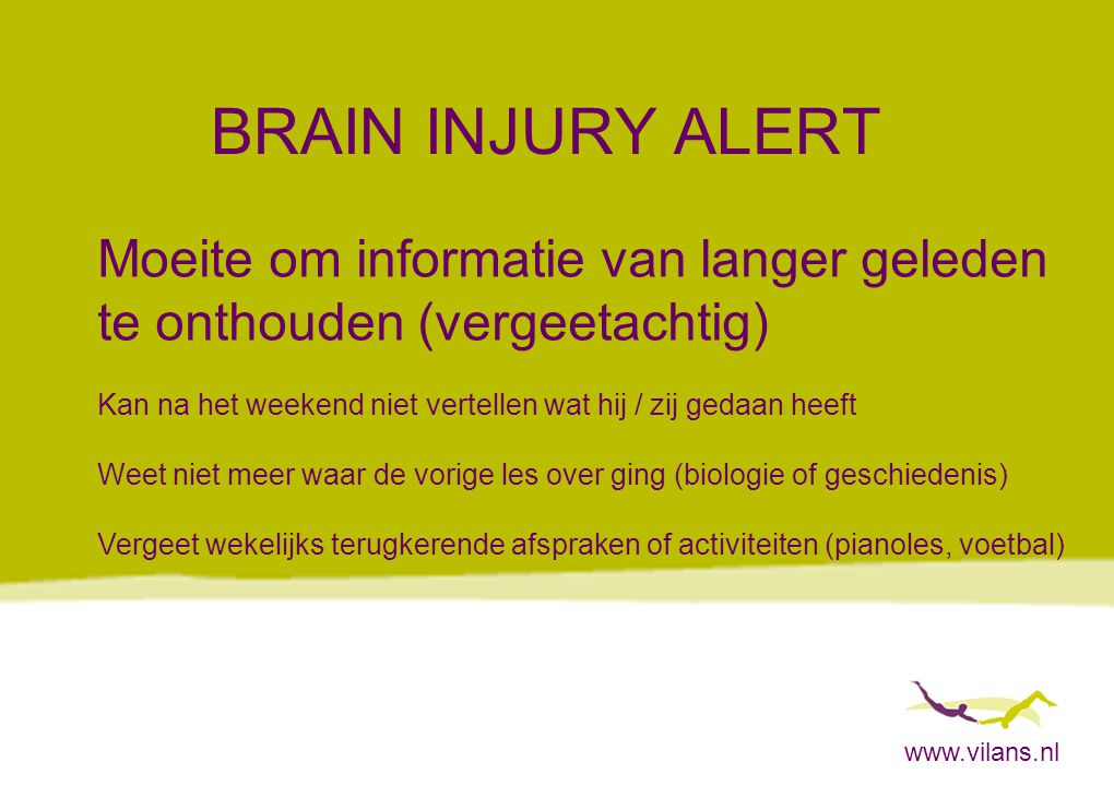 www.vilans.nl BRAIN INJURY ALERT Moeite om informatie van langer geleden te onthouden (vergeetachtig) Kan na het weekend niet vertellen wat hij / zij