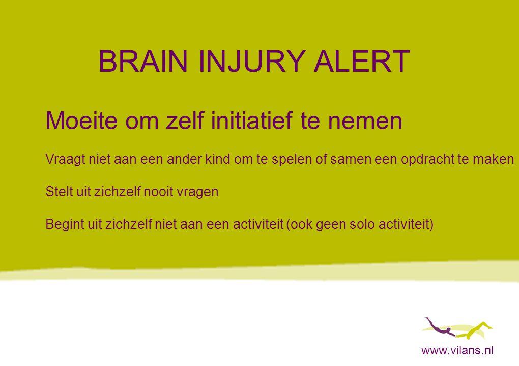www.vilans.nl BRAIN INJURY ALERT Moeite om zelf initiatief te nemen Vraagt niet aan een ander kind om te spelen of samen een opdracht te maken Stelt u