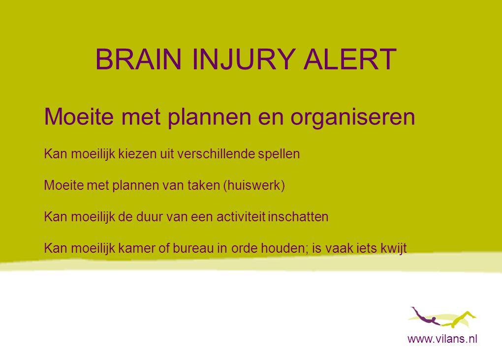 www.vilans.nl BRAIN INJURY ALERT Moeite met plannen en organiseren Kan moeilijk kiezen uit verschillende spellen Moeite met plannen van taken (huiswer