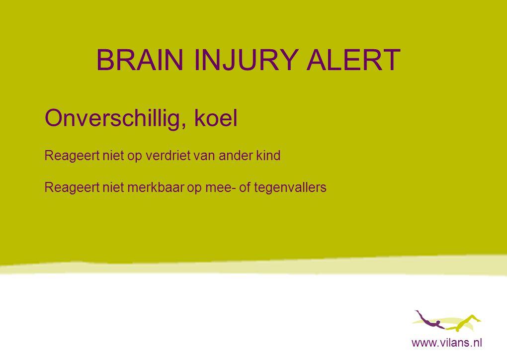 www.vilans.nl BRAIN INJURY ALERT Onverschillig, koel Reageert niet op verdriet van ander kind Reageert niet merkbaar op mee- of tegenvallers