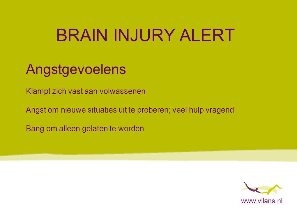 www.vilans.nl BRAIN INJURY ALERT Angstgevoelens Klampt zich vast aan volwassenen Angst om nieuwe situaties uit te proberen; veel hulp vragend Bang om