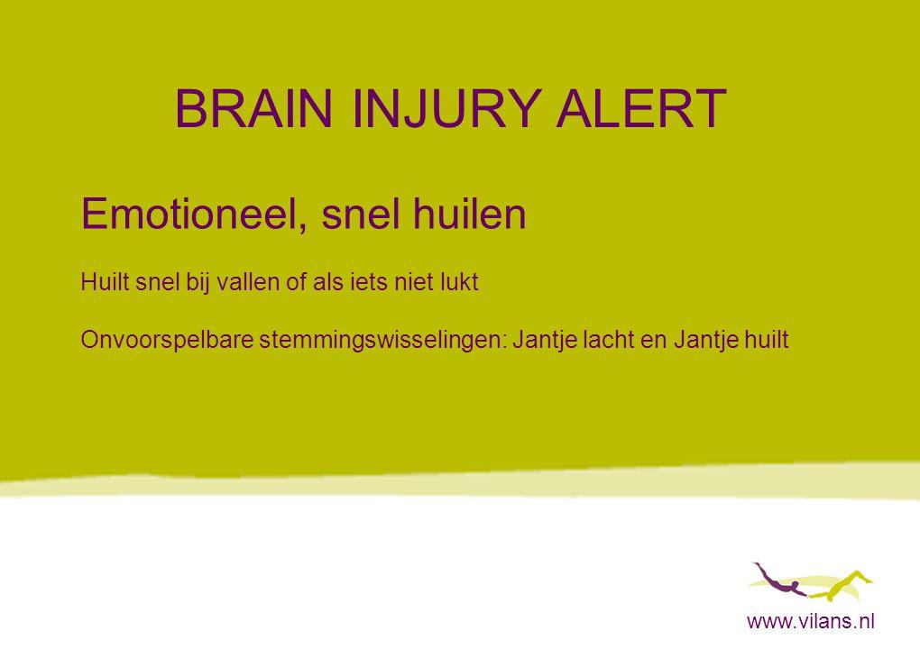 www.vilans.nl BRAIN INJURY ALERT Emotioneel, snel huilen Huilt snel bij vallen of als iets niet lukt Onvoorspelbare stemmingswisselingen: Jantje lacht