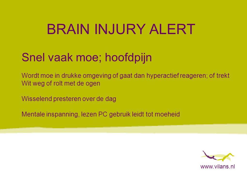 www.vilans.nl BRAIN INJURY ALERT Snel vaak moe; hoofdpijn Wordt moe in drukke omgeving of gaat dan hyperactief reageren; of trekt Wit weg of rolt met