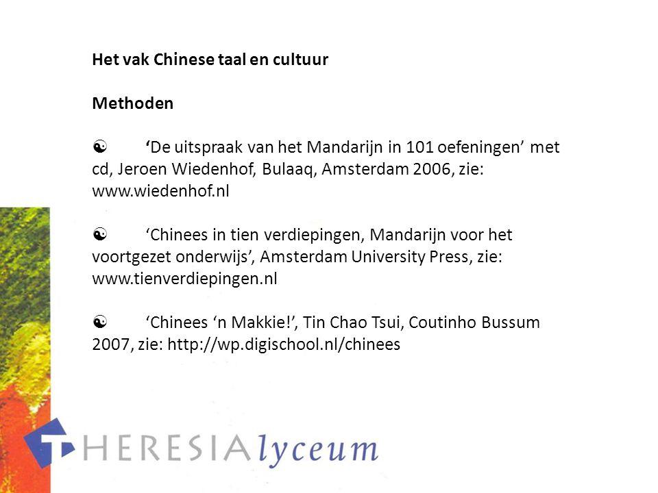 Het vak Chinese taal en cultuur Methoden  'De uitspraak van het Mandarijn in 101 oefeningen' met cd, Jeroen Wiedenhof, Bulaaq, Amsterdam 2006, zie: w