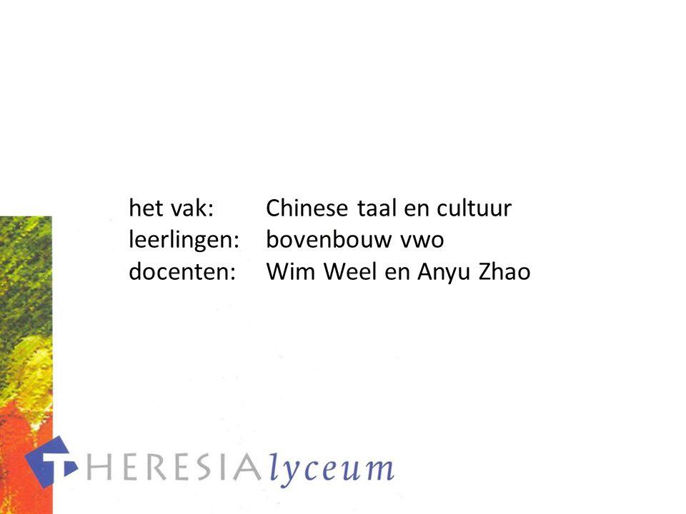 het vak:Chinese taal en cultuur leerlingen:bovenbouw vwo docenten:Wim Weel en Anyu Zhao