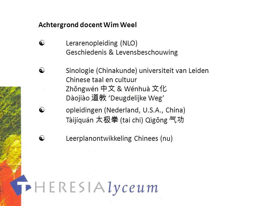 Achtergrond docent Wim Weel  Lerarenopleiding (NLO) Geschiedenis & Levensbeschouwing  Sinologie (Chinakunde) universiteit van Leiden Chinese taal en