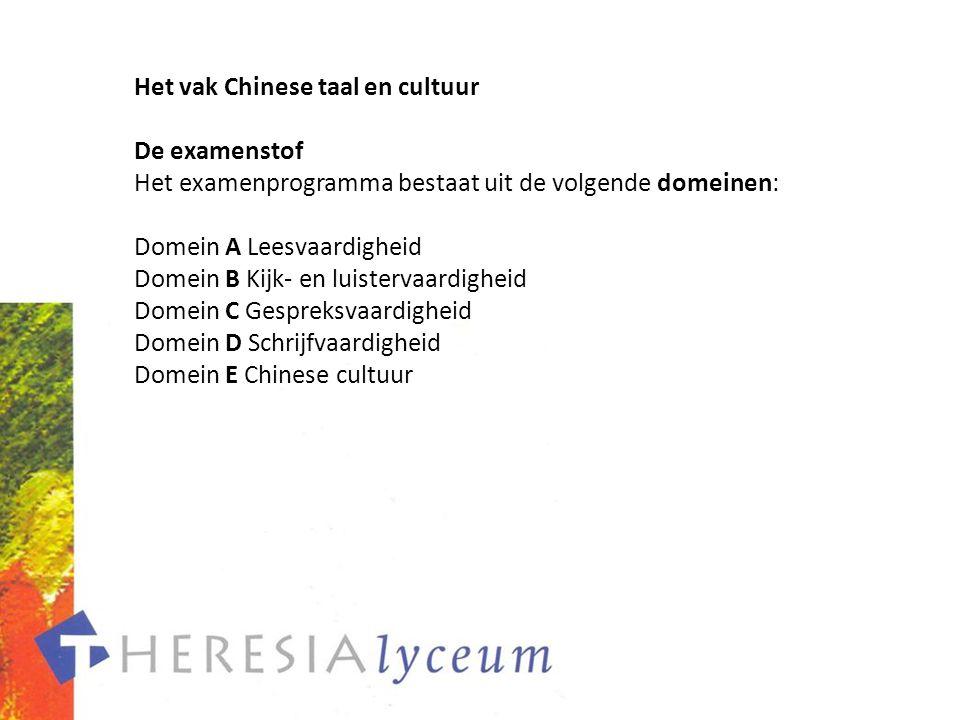 Het vak Chinese taal en cultuur De examenstof Het examenprogramma bestaat uit de volgende domeinen: Domein A Leesvaardigheid Domein B Kijk- en luister