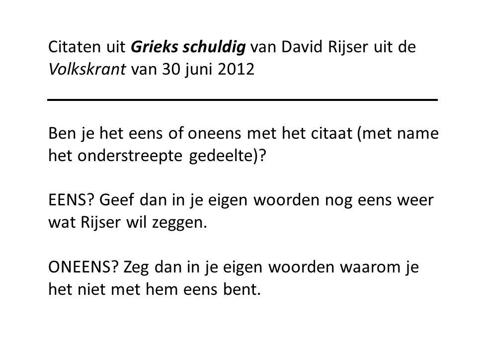 Citaten uit Grieks schuldig van David Rijser uit de Volkskrant van 30 juni 2012 Ben je het eens of oneens met het citaat (met name het onderstreepte gedeelte).