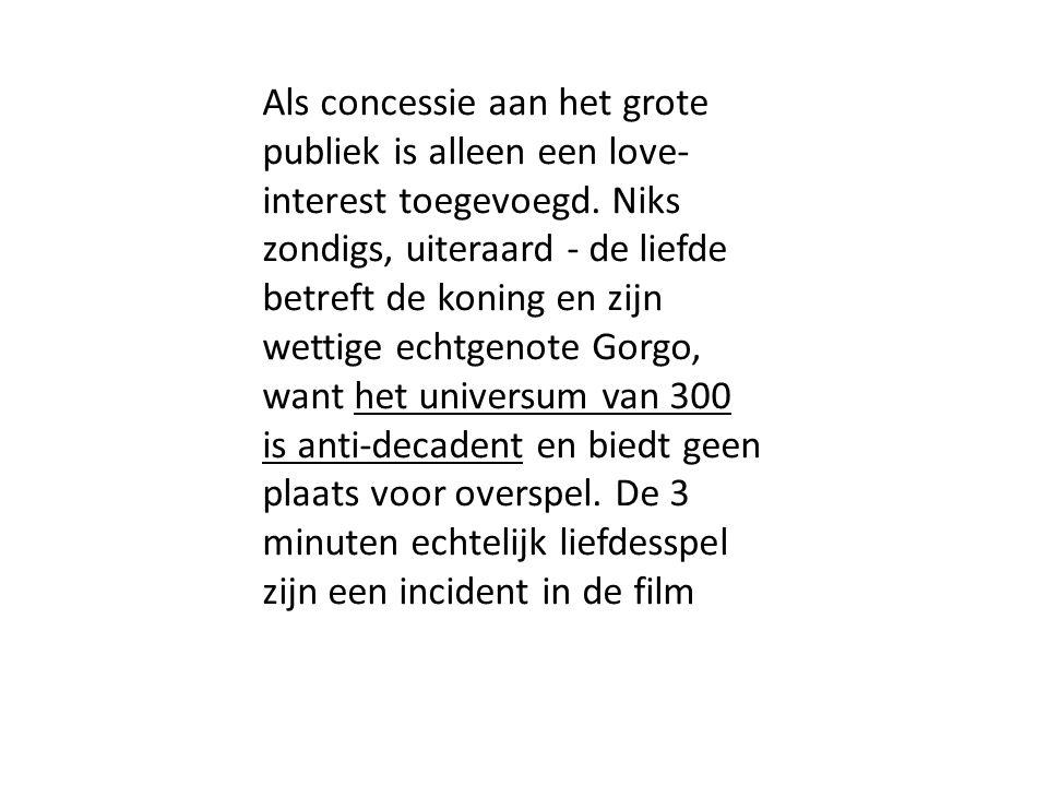 Als concessie aan het grote publiek is alleen een love- interest toegevoegd.