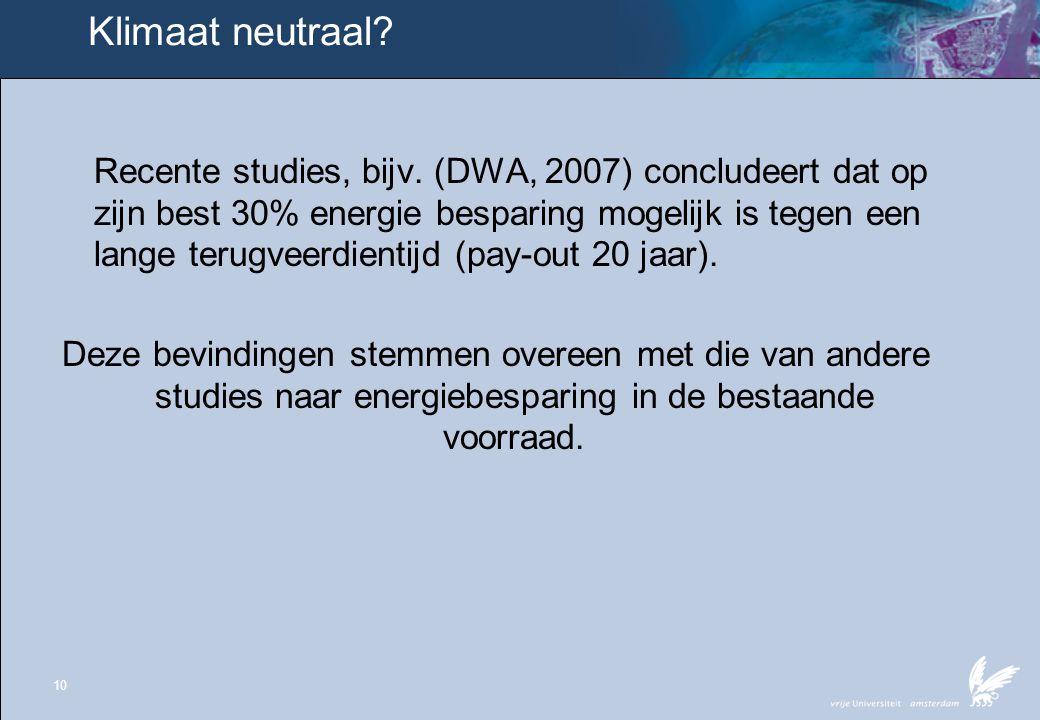 10 Klimaat neutraal? Recente studies, bijv. (DWA, 2007) concludeert dat op zijn best 30% energie besparing mogelijk is tegen een lange terugveerdienti