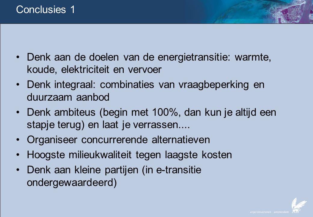 Conclusies 1 •Denk aan de doelen van de energietransitie: warmte, koude, elektriciteit en vervoer •Denk integraal: combinaties van vraagbeperking en d
