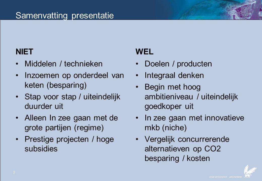 Samenvatting presentatie NIET •Middelen / technieken •Inzoemen op onderdeel van keten (besparing) •Stap voor stap / uiteindelijk duurder uit •Alleen I