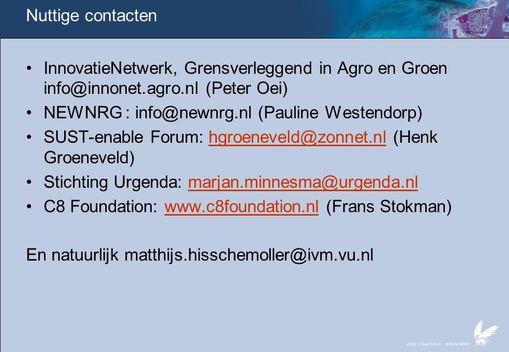 Nuttige contacten •InnovatieNetwerk, Grensverleggend in Agro en Groen info@innonet.agro.nl (Peter Oei) •NEWNRG : info@newnrg.nl (Pauline Westendorp) •