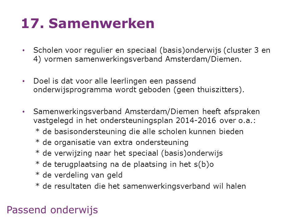 Passend onderwijs • Scholen voor regulier en speciaal (basis)onderwijs (cluster 3 en 4) vormen samenwerkingsverband Amsterdam/Diemen. • Doel is dat vo