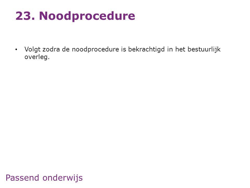 Passend onderwijs 23. Noodprocedure • Volgt zodra de noodprocedure is bekrachtigd in het bestuurlijk overleg.
