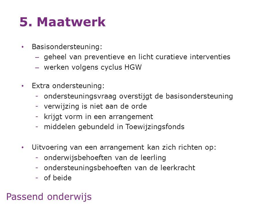 Passend onderwijs • Basisondersteuning: – geheel van preventieve en licht curatieve interventies – werken volgens cyclus HGW • Extra ondersteuning: -o