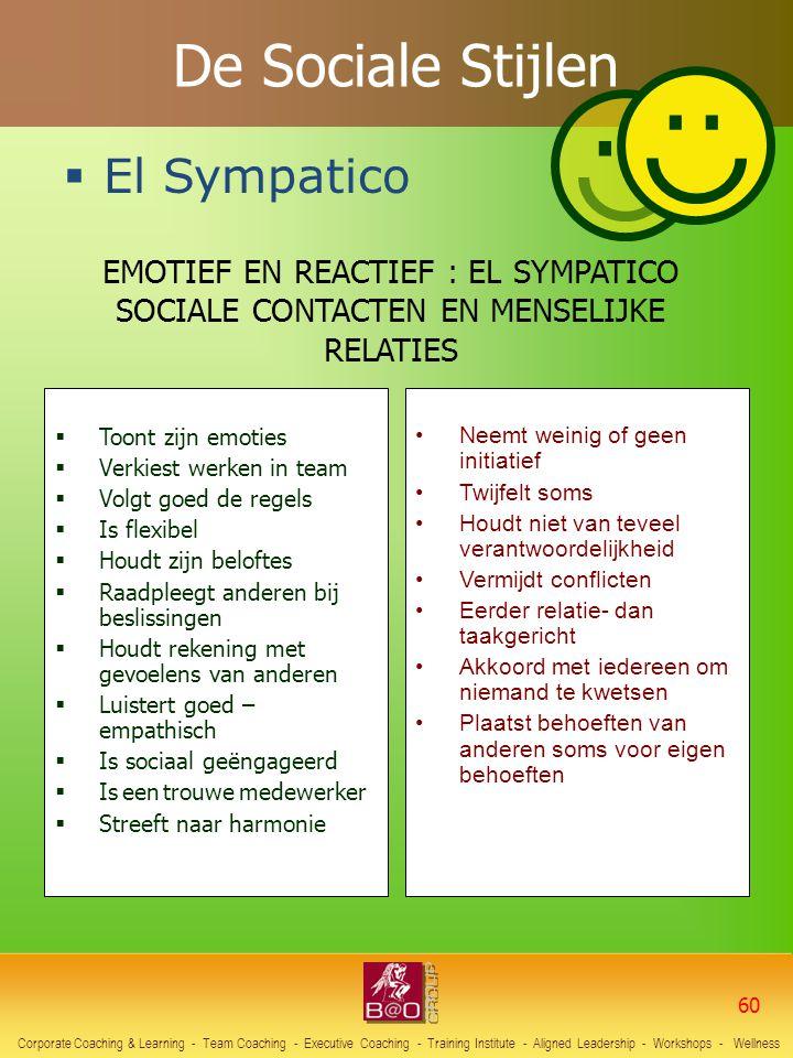 De Sociale Stijlen  El Sympatico EMOTIEF EN REACTIEF : EL SYMPATICO SOCIALE CONTACTEN EN MENSELIJKE RELATIES  Toont zijn emoties  Verkiest werken i