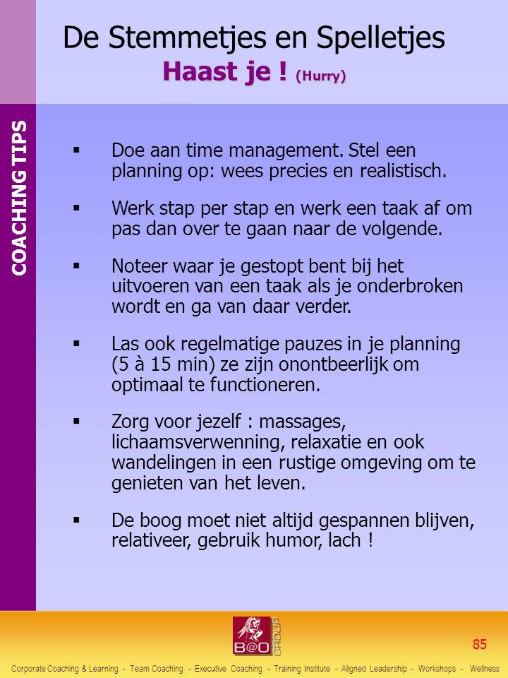 COACHING TIPS  Doe aan time management. Stel een planning op: wees precies en realistisch.  Werk stap per stap en werk een taak af om pas dan over t
