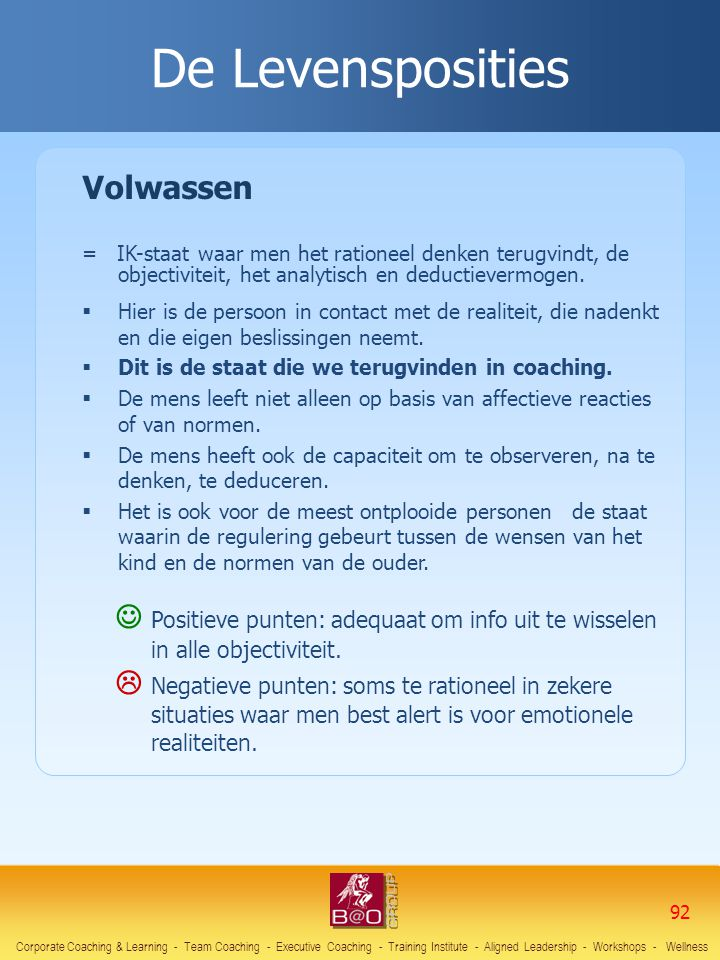 Volwassen = IK-staat waar men het rationeel denken terugvindt, de objectiviteit, het analytisch en deductievermogen.  Hier is de persoon in contact m