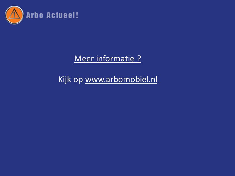 Meer informatie Kijk op www.arbomobiel.nl