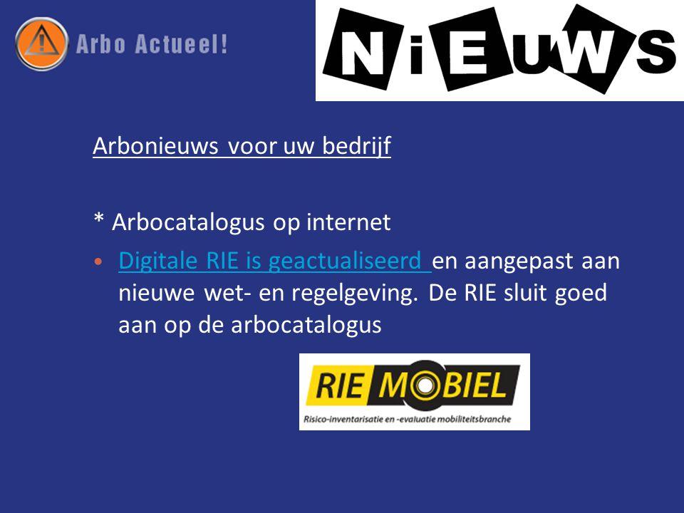 Arbonieuws voor uw bedrijf * Arbocatalogus op internet • Digitale RIE is geactualiseerd en aangepast aan nieuwe wet- en regelgeving.