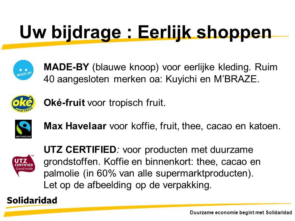 Duurzame economie begint met Solidaridad MADE-BY (blauwe knoop) voor eerlijke kleding. Ruim 40 aangesloten merken oa: Kuyichi en M'BRAZE. Oké-fruit vo