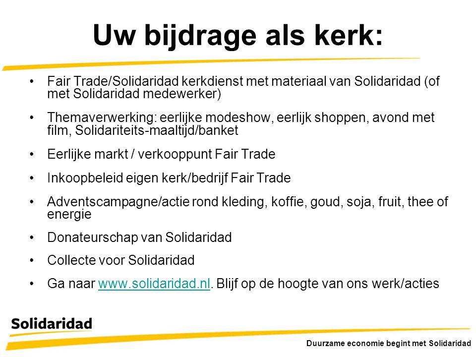 Uw bijdrage als kerk: •Fair Trade/Solidaridad kerkdienst met materiaal van Solidaridad (of met Solidaridad medewerker) •Themaverwerking: eerlijke mode