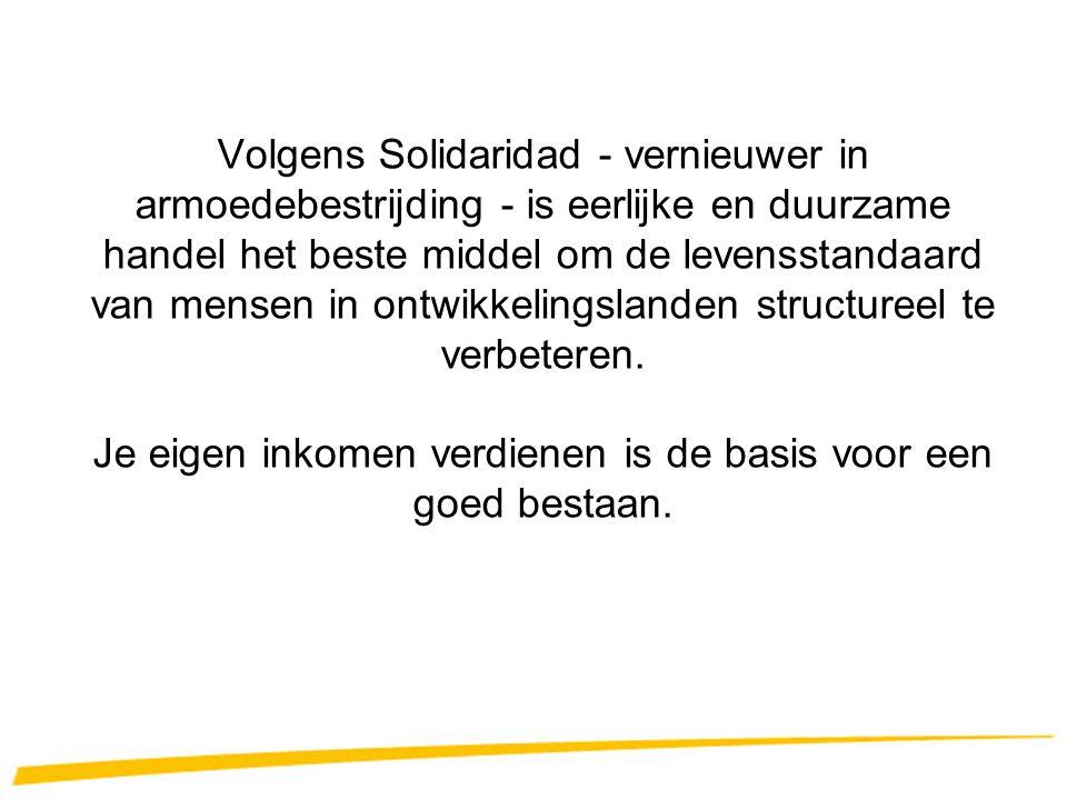 Volgens Solidaridad - vernieuwer in armoedebestrijding - is eerlijke en duurzame handel het beste middel om de levensstandaard van mensen in ontwikkel