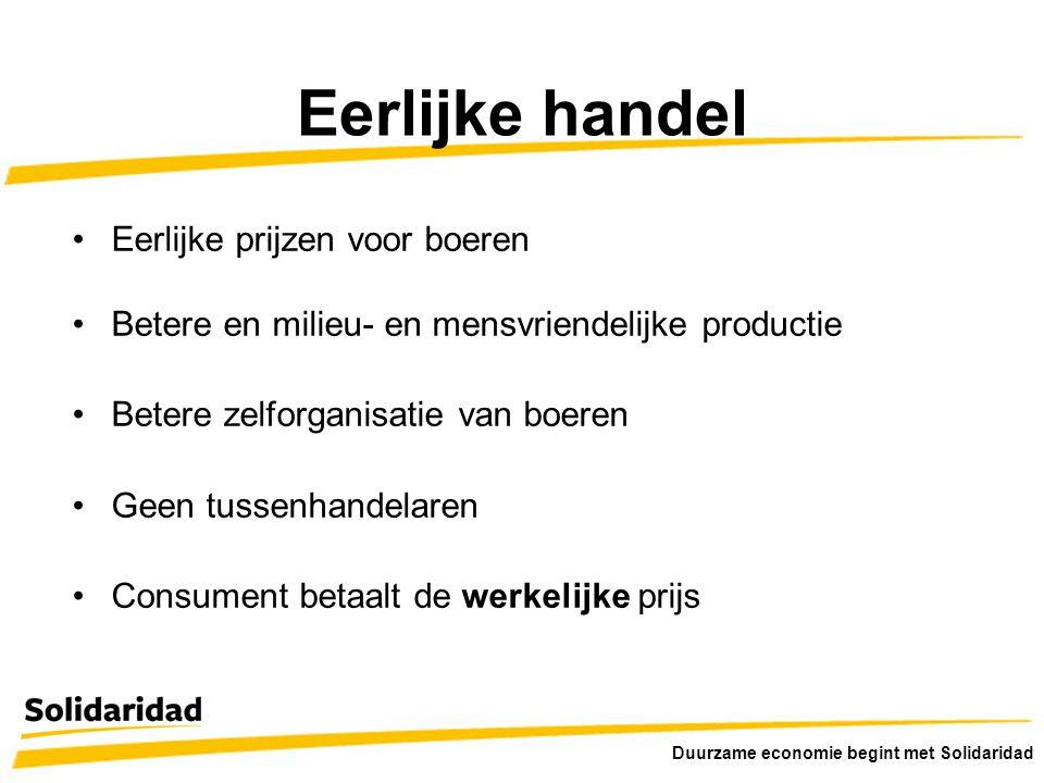 •Eerlijke prijzen voor boeren •Betere en milieu- en mensvriendelijke productie •Betere zelforganisatie van boeren •Geen tussenhandelaren •Consument be