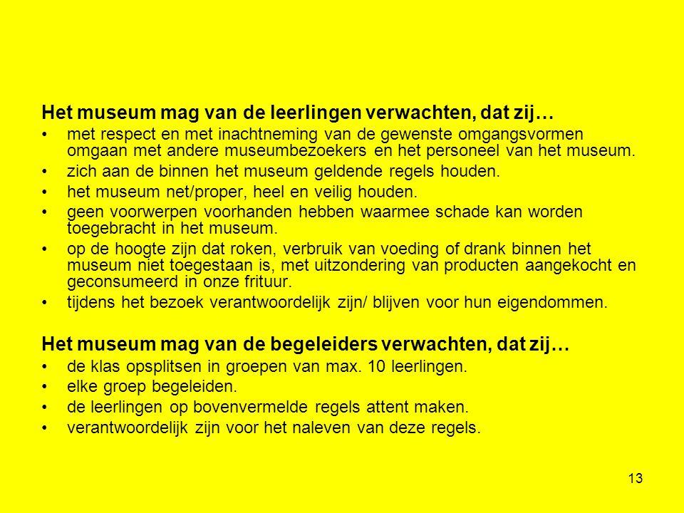 13 Het museum mag van de leerlingen verwachten, dat zij… •met respect en met inachtneming van de gewenste omgangsvormen omgaan met andere museumbezoek