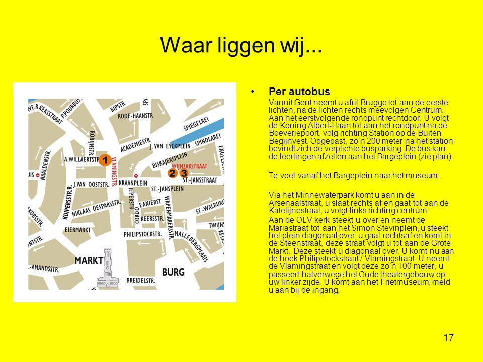17 Waar liggen wij... •Per autobus Vanuit Gent neemt u afrit Brugge tot aan de eerste lichten, na de lichten rechts meevolgen Centrum. Aan het eerstvo