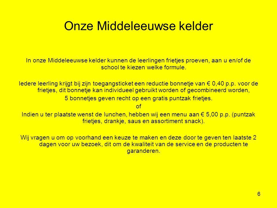 6 Onze Middeleeuwse kelder In onze Middeleeuwse kelder kunnen de leerlingen frietjes proeven, aan u en/of de school te kiezen welke formule. Iedere le