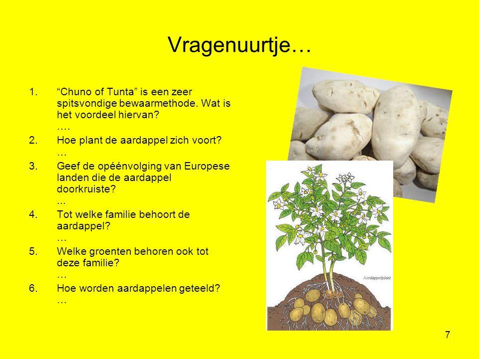 """7 Vragenuurtje… 1.""""Chuno of Tunta"""" is een zeer spitsvondige bewaarmethode. Wat is het voordeel hiervan? …. 2.Hoe plant de aardappel zich voort? … 3.Ge"""