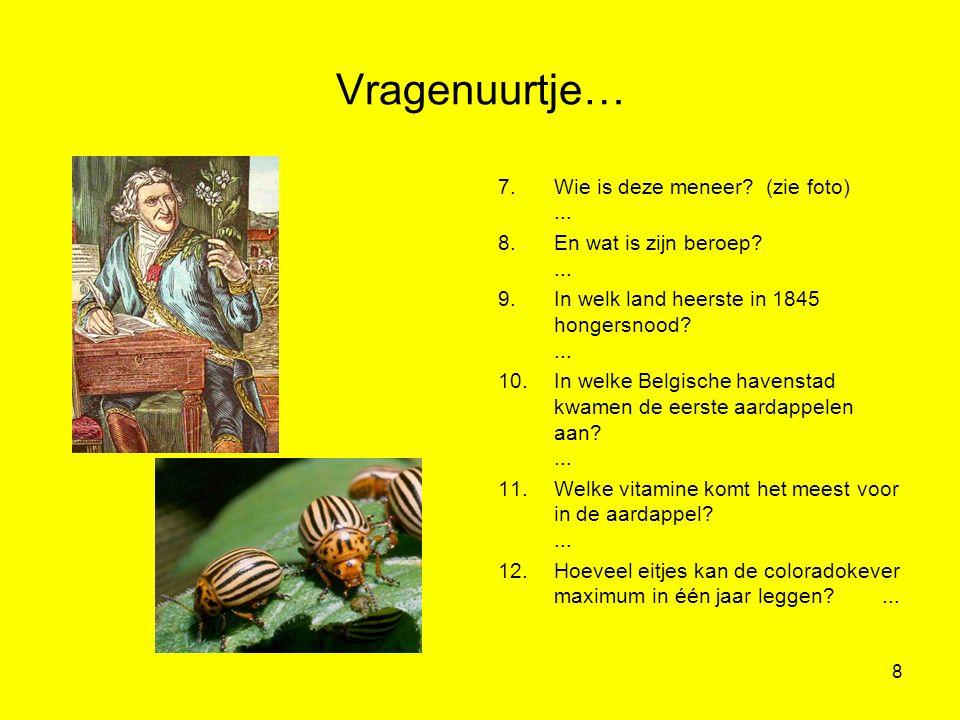 8 Vragenuurtje… 7.Wie is deze meneer? (zie foto)... 8.En wat is zijn beroep?... 9.In welk land heerste in 1845 hongersnood?... 10.In welke Belgische h