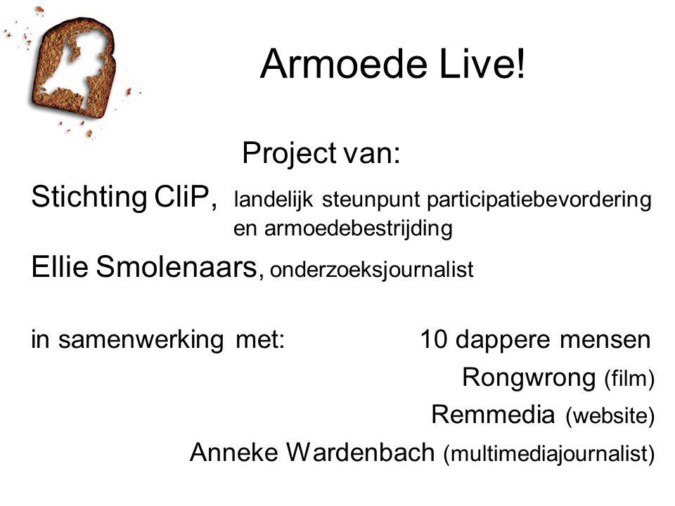 Armoede Live! Project van: Stichting CliP, landelijk steunpunt participatiebevordering en armoedebestrijding Ellie Smolenaars, onderzoeksjournalist in