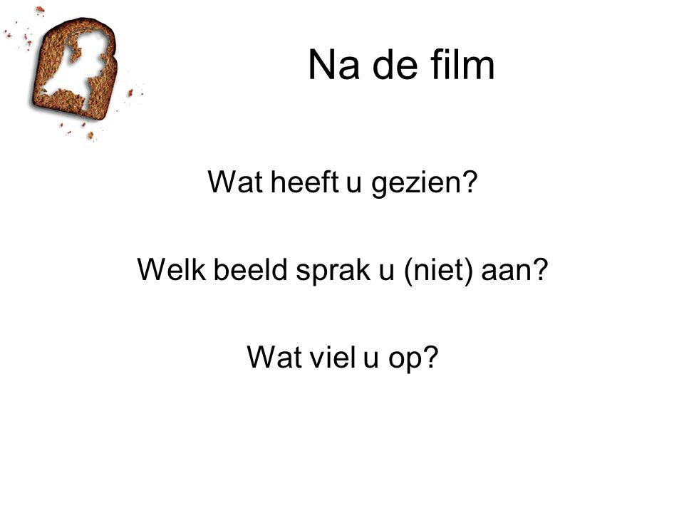 Na de film Wat heeft u gezien? Welk beeld sprak u (niet) aan? Wat viel u op?