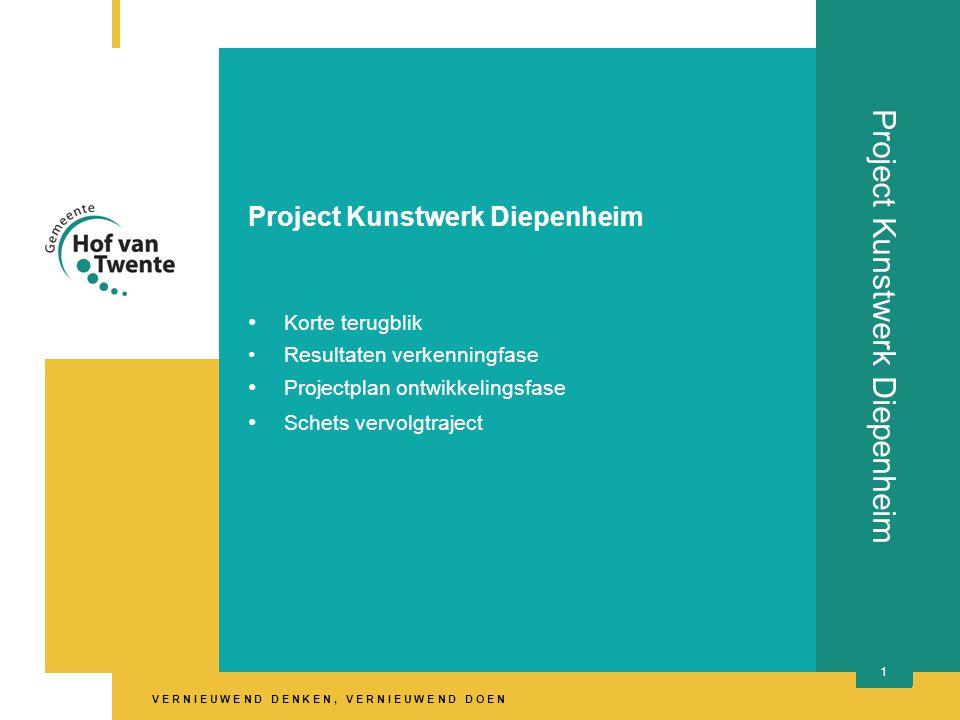 V E R N I E U W E N D D E N K E N, V E R N I E U W E N D D O E N 1 Project Kunstwerk Diepenheim • Korte terugblik •Resultaten verkenningfase • Projectplan ontwikkelingsfase • Schets vervolgtraject