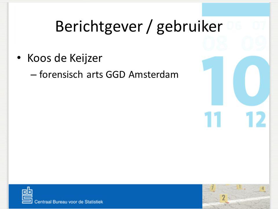 Berichtgever / gebruiker • Koos de Keijzer – forensisch arts GGD Amsterdam