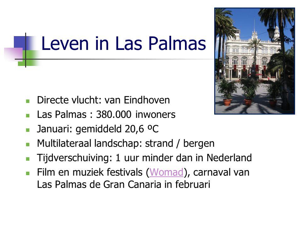 Leven in Las Palmas  Directe vlucht: van Eindhoven  Las Palmas : 380.000 inwoners  Januari: gemiddeld 20,6 ºC  Multilateraal landschap: strand / bergen  Tijdverschuiving: 1 uur minder dan in Nederland  Film en muziek festivals (Womad), carnaval van Las Palmas de Gran Canaria in februariWomad
