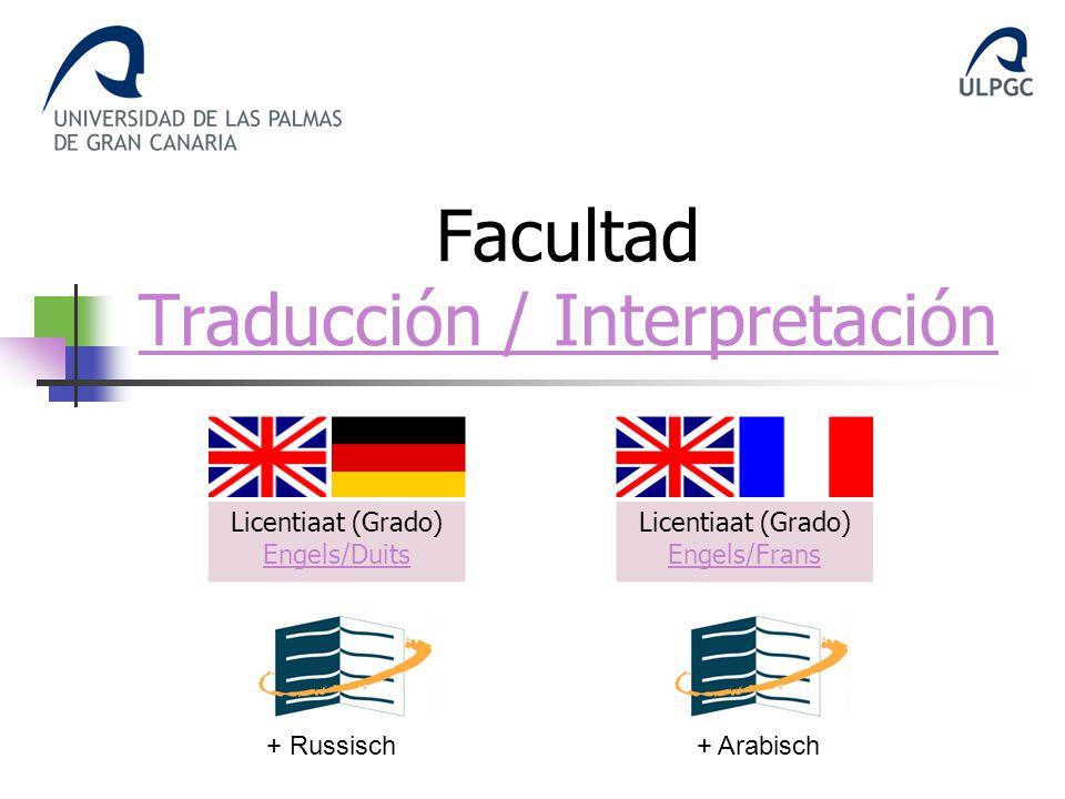 Facultad Traducción / Interpretación Traducción / Interpretación Licentiaat (Grado) Engels/Duits Engels/Duits Licentiaat (Grado) Engels/Frans Engels/Frans + Russisch+ Arabisch