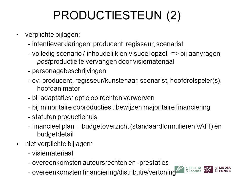 PRODUCTIESTEUN (2) •verplichte bijlagen: - intentieverklaringen: producent, regisseur, scenarist - volledig scenario / inhoudelijk en visueel opzet =>