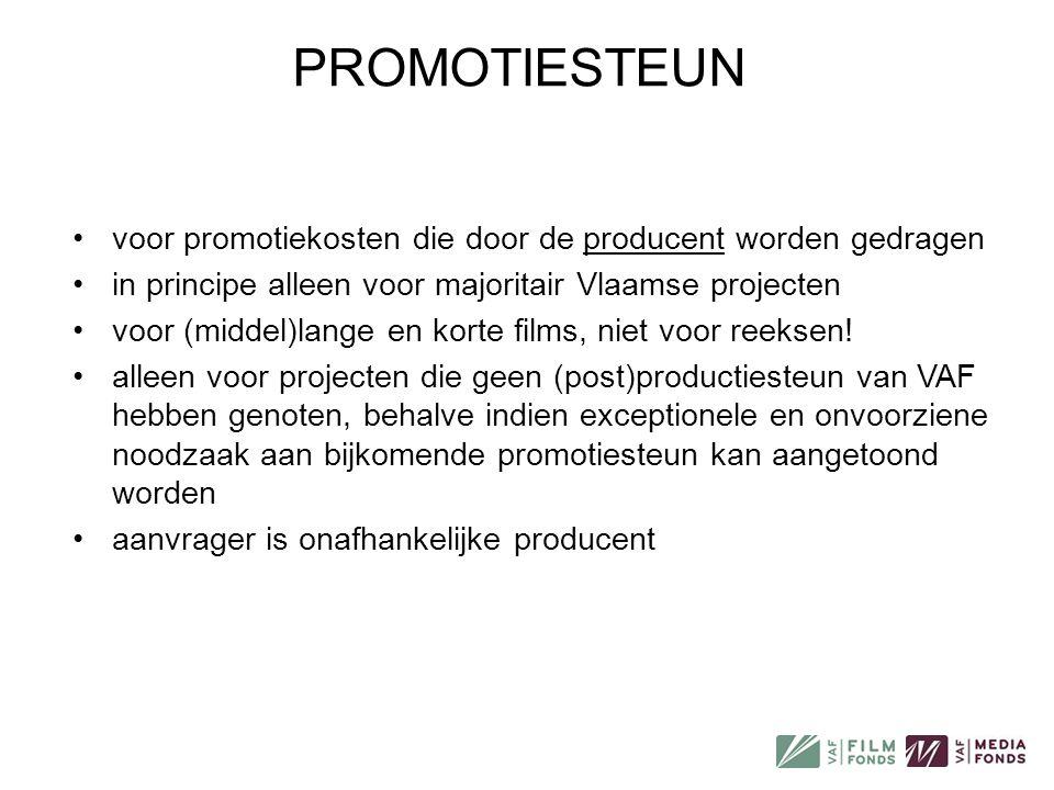 PROMOTIESTEUN •voor promotiekosten die door de producent worden gedragen •in principe alleen voor majoritair Vlaamse projecten •voor (middel)lange en