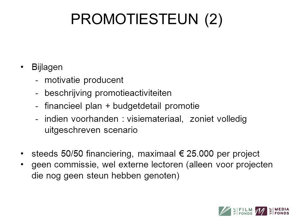 PROMOTIESTEUN (2) •Bijlagen -motivatie producent -beschrijving promotieactiviteiten -financieel plan + budgetdetail promotie -indien voorhanden : visi