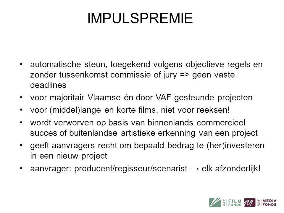 IMPULSPREMIE •automatische steun, toegekend volgens objectieve regels en zonder tussenkomst commissie of jury => geen vaste deadlines •voor majoritair