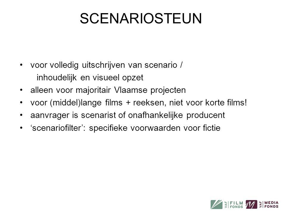 SCENARIOSTEUN (2) •verplichte bijlagen: - intentieverklaring: scenarist(en) - treatment of andere verkorte versie van het filmverhaal (volledig scenario mag, maar is een extra!) - personagebeschrijvingen - cv: scenarist(en) - bij adaptaties: 1 exemplaar origineel werk en toelating tot bewerking