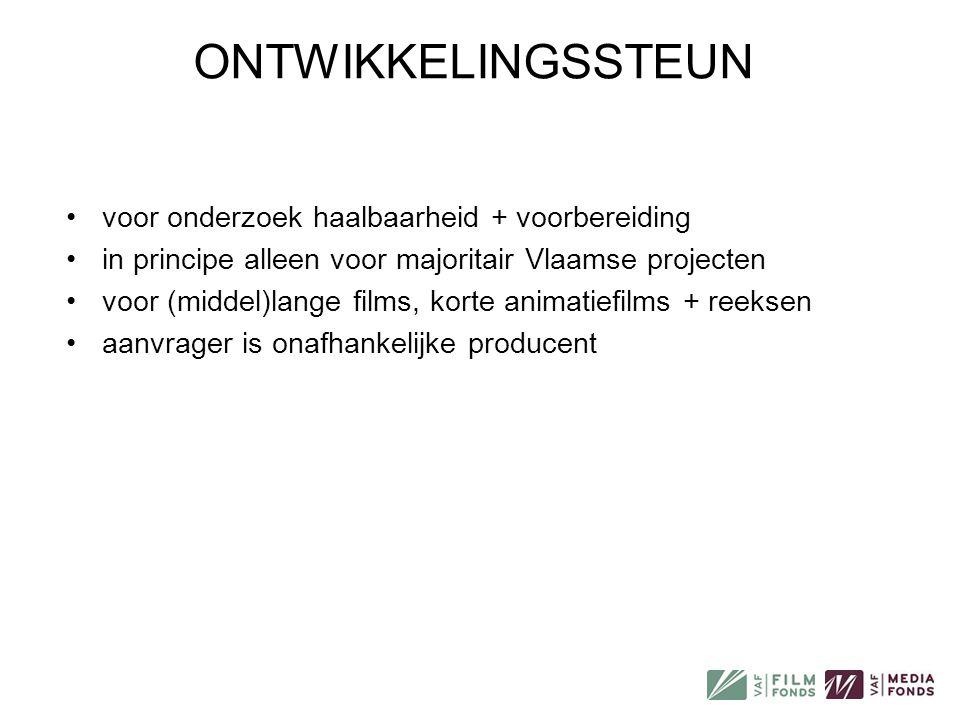 ONTWIKKELINGSSTEUN •voor onderzoek haalbaarheid + voorbereiding •in principe alleen voor majoritair Vlaamse projecten •voor (middel)lange films, korte